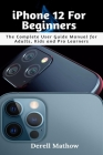 iPhone 12 For Beginners: The Complete User Guide Manual for Adults, Kids and Pro Learners Cover Image