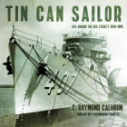 Tin Can Sailor: Life Aboard the USS Sterett, 1939-1945 Cover Image
