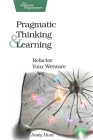 Pragmatic Thinking and Learning: Refactor Your Wetware (Pragmatic Programmers) Cover Image