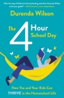 The Four-Hour School Day: How You and Your Kids Can Thrive in the Homeschool Life Cover Image
