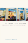 The Small-Town Midwest: Resilience and Hope in the Twenty-First Century (Iowa and the Midwest Experience) Cover Image