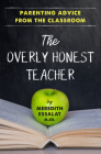 The Overly Honest Teacher: Parenting Advice from the Classroom Cover Image