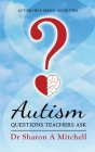 Autism Questions Teachers Ask: Help for Home and School Cover Image