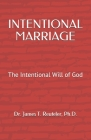Intentional Marriage: The Intentional Will of God Cover Image