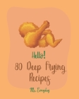 Hello! 80 Deep Frying Recipes: Best Deep Frying Cookbook Ever For Beginners [French Fry Book, Fritter Cookbook, Fry Chicken Cookbook, Deep Fry Recipe Cover Image
