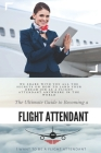 The Ultimate Guide To Becoming A Flight Attendant: This guide shares with you all the secrets on how to land your dream job as a flight attendant anyw Cover Image