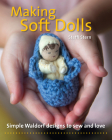 Making Soft Dolls: Simple Waldorf Designs to Sew and Love (Crafts and family Activities) Cover Image