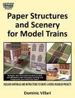 Paper Structures and Scenery for Model Trains: Strategies, tips and practical projects to easily and affordably create landscapes, buildings and backg Cover Image