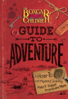 The Boxcar Children Guide to Adventure: A How-To for Mystery Solving, Make-It-Yourself Projects, and More (The Boxcar Children Mysteries) Cover Image
