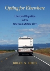 Opting for Elsewhere: Lifestyle Migration in the American Middle Class Cover Image