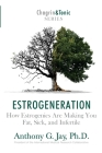 Estrogeneration: How Estrogenics Are Making You Fat, Sick, and Infertile Cover Image