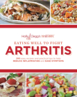 Eating Well to Fight Arthritis: 200 Easy Recipes and Practical Tips to Help Reduce Inflammation and Ease Symptoms Cover Image