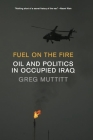 Fuel on the Fire: Oil and Politics in Occupied Iraq Cover Image