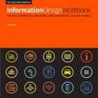Information Design Workbook, Revised and Updated: Graphic approaches, solutions, and inspiration + 30 case studies Cover Image