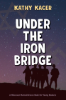 Under the Iron Bridge (Holocaust Remembrance Series for Young Readers) Cover Image