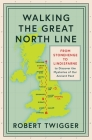 Walking the Great North Line: From Stonehenge to Lindisfarne to Discover the Mysteries of Our Ancient Past Cover Image