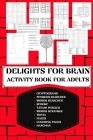 Delights for Brain Activity Book for Adults: Includes Cryptograms, Numbers and Words Searches, Sudoku, Tatami Puzzles, Trivia Questions, Mazes, Colori Cover Image
