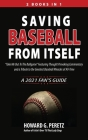 Saving Baseball from Itself: Take Me Out to the Ballgame Featuring Thought Provoking Commentary and a Tribute to the Greatest Baseball Miracles of Cover Image