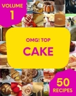OMG! Top 50 Cake Recipes Volume 1: A Cake Cookbook Everyone Loves! Cover Image
