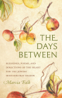 The Days Between: Blessings, Poems, and Directions of the Heart for the Jewish High Holiday Season (HBI Series on Jewish Women) Cover Image