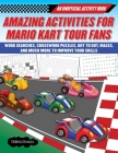 Amazing Activities for Fans of Mario Kart Tour: An Unofficial Activity Book—Word Searches, Crossword Puzzles, Dot to Dot, Mazes, and Brain Teasers to Improve Your Skills Cover Image