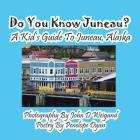 Do You Know Juneau? a Kid's Guide to Juneau, Alaska Cover Image