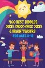400 Best Riddles, Jokes, Knock-knock Jokes and Brain Teasers: Children's Joke Book Ages 4-8 9-12 Cover Image