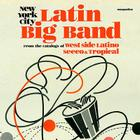 New York City Latin Big Band: From the Catalogs of West Side Latino, Seeco, and Tropical Cover Image