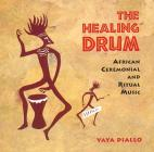 The Healing Drum: African Ceremonial and Ritual Music Cover Image