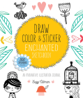 Draw, Color, and Sticker Enchanted Sketchbook: An Imaginative Illustration Journal - 500 Stickers Included (Creative Coloring) Cover Image