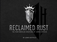 Reclaimed Rust: The Four-Wheeled Creations of James Hetfield Cover Image