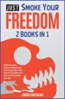 Just Smoke Your Freedom! [2 Books in 1]: Terrifying Nights, Painful Aftermaths and Health Issues. Here's What You'll Be Up Against If You Don't Try th Cover Image