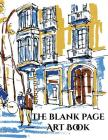 The Blank Page Art Book: This Blank Page Art Book Has 50 Large Blank Pages (8.5 by 11) (Black Ink Backed to Stop Bleed Through Paper) for Drawi Cover Image
