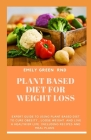 Plant Based Diet for Weight Loss: Expert guide to using plant based diet to cure obesity, loose weight, and live a healthier life including recipes an Cover Image