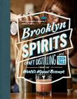Brooklyn Spirits: Craft Distilling and Cocktails from the World's Hippest Borough Cover Image