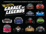 Hot Wheels: Garage of Legends: A Photographic Guide to 75+ Life-Size Versions of Your Favorite Die-cast Vehicles — from the classic Twin Mill to the Star Wars X-Wing Carship Cover Image