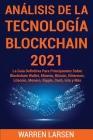 Análisis de la Tecnología Blockchain 2021: La Guía Definitiva Para Principiantes Sobre Blockchain Wallet, Minería, Bitcoin, Ethereum, Litecoin, Monero Cover Image
