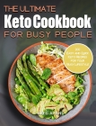 The Ultimate Keto Cookbook For Busy People: 200 Easy and Quick Keto Recipes for Your Busy Lifestyle Cover Image