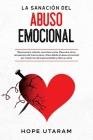 La Sanación del Abuso Emocional: Reconozca la relación narcisista oculta. Descubra cómo recuperarse del trauma de su niñez debido al abuso emocional p Cover Image