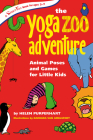 The Yoga Zoo Adventure: Animal Poses and Games for Little Kids (Hunter House Smartfun Book) Cover Image