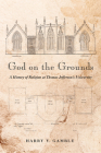 God on the Grounds: A History of Religion at Thomas Jefferson's University Cover Image