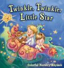 Twinkle, Twinkle, Little Star: Colorful Nursery Rhymes Cover Image