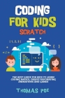 Coding for Kids Scratch: The Best Guide for Kids to Learn Coding Basics, Create Fascinating Animations and Games Cover Image