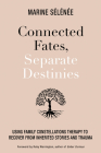 Connected Fates, Separate Destinies: Using Family Constellations Therapy to Recover from Inherited Stories and Trauma Cover Image