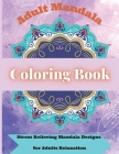Adult Mandala Coloring Book: Awesome Mandala Adult Coloring Book Stress Relieving Mandala Designs for Adults Relaxation Cover Image