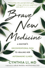 Brave New Medicine: A Doctor's Unconventional Path to Healing Her Autoimmune Illness Cover Image