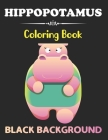 Hippopotamus Coloring Book: Black Background Kids Hippo Coloring Book for boys, girls, and teens stress relieving and relaxation Design Cover Image