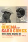 The Cinema of Sara Gómez: Reframing Revolution (New Directions in National Cinemas) Cover Image