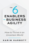 The 6 Enablers of Business Agility: How to Thrive in an Uncertain World Cover Image
