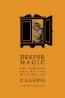 Deeper Magic: The Theology Behind the Writings of C.S. Lewis Cover Image